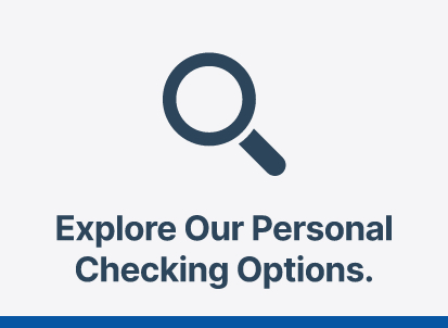 Graphic of blue magnifying glass with text 'Explore our personal checking options.'